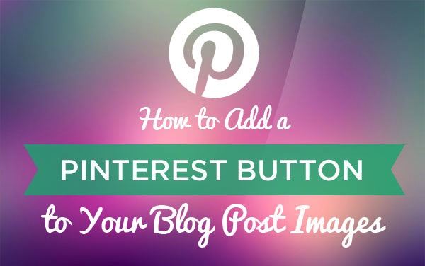 how-to-add-pinterest-button-to-blog-posts.jpg