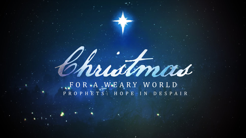 Christmas for a Weary World_Prophets_Nov 27.jpg