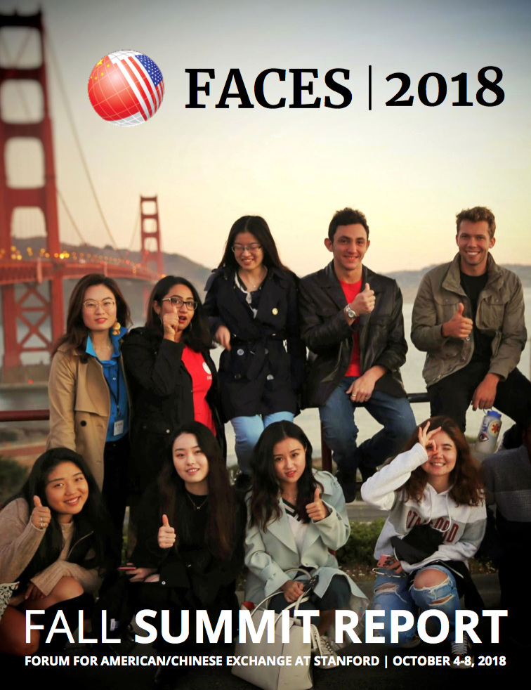 The FACES 2018-19 Summit Report - Please click on the image to view the FACES 2018-19 Summit Report, or visit this link.The FACES Annual Report was put together with the invaluable help of current delegates and Stanford students, all of whom are acknowledged below:
