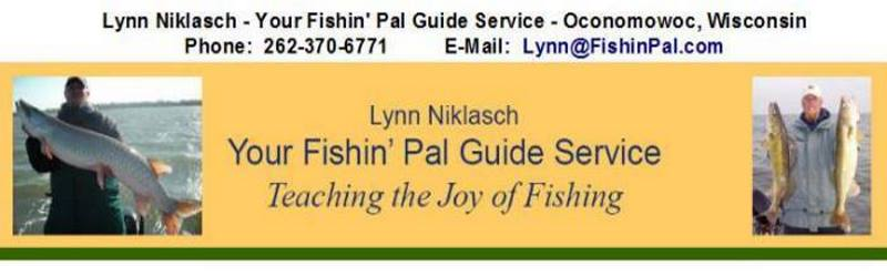 Your Fishin' Pal Guide Service - Oconomowac, WI     262-370-6771, Lynn@FishinPal.com www.fishinpal.com