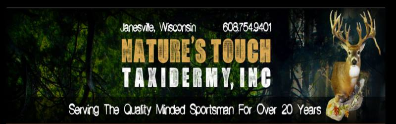 Nature's Touch Taxidermy - Janesville, WI     608-754-9401  www.naturestouchtaxidermy.net