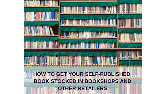 HOW TO GET YOUR SELF-PUBLISHED BOOK STOCKED IN BOOKSHOPS (1).png