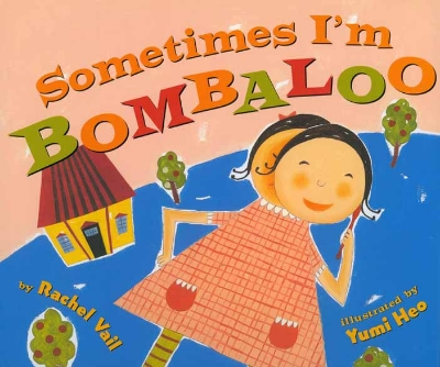 Sometimes I'm Bombaloo, by Rachael Vail, Scholastic Press, 2002   review Publishers Weekly Kirkus