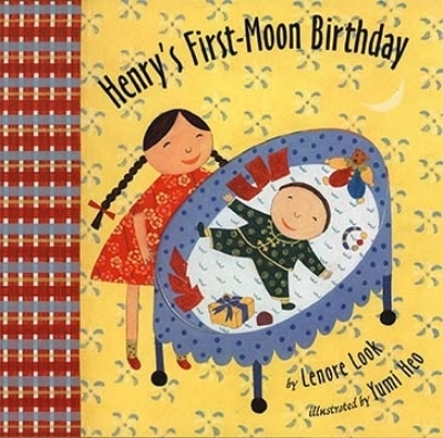 Henry's First-Moon BIrthday, by Lenore Look, Atheneum Books, 2001 2002 ALA Notable Book  2002 Charlotte Zolotow Highly Commended Book    review Publishers Weekly Kirkus