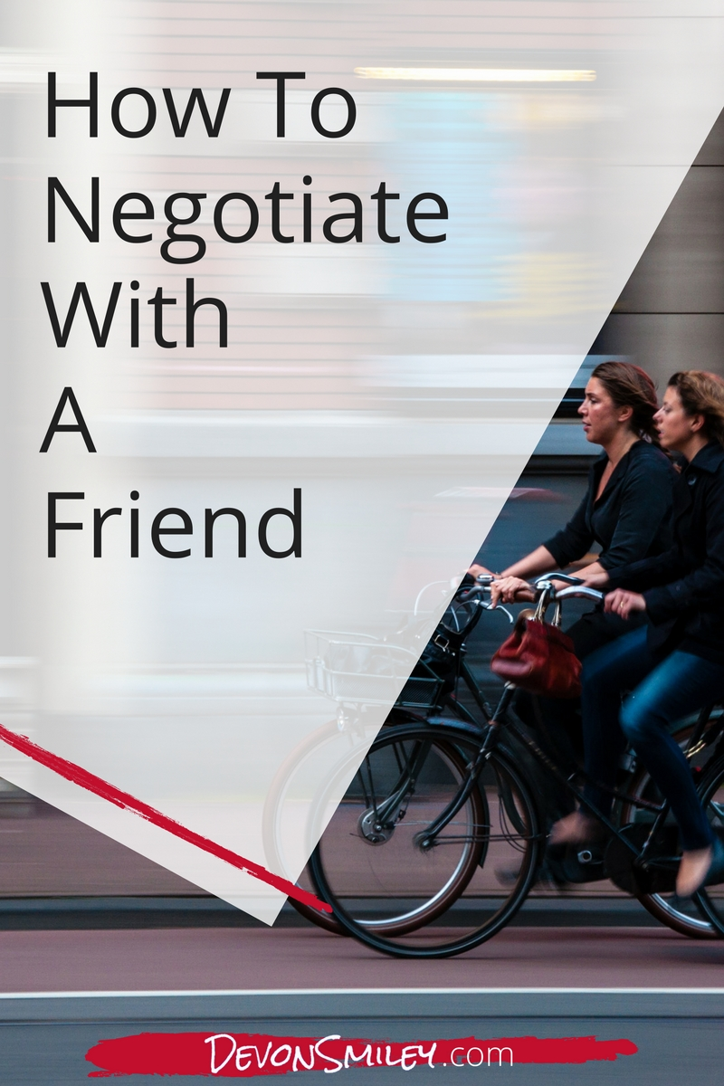 Don't be afraid to jump into a negotiation with a friend. Business and pleasure can mix. Coming into a negotiation with a friend filled with the spirit of collaboration and respect helps you achieve your best business results, and maintain friendships.