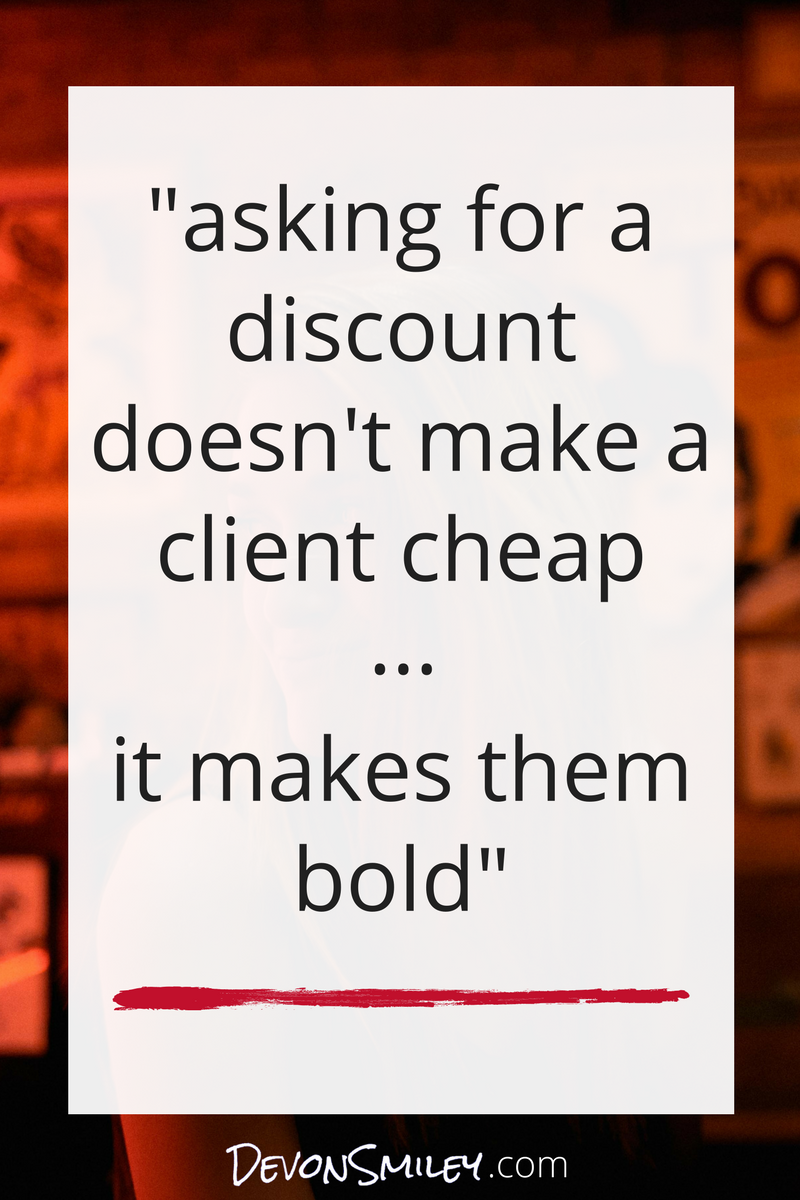 asking for a discount doesnt make a client cheap it makes them bold.png