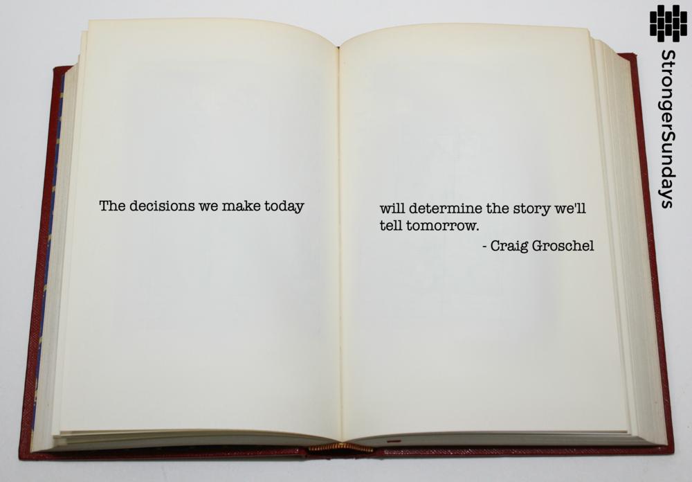 Decisions equal Story - Craig Groeschel