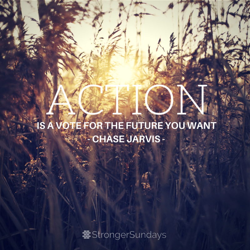 Action is the vote for the future you want. - Chase Jarvis
