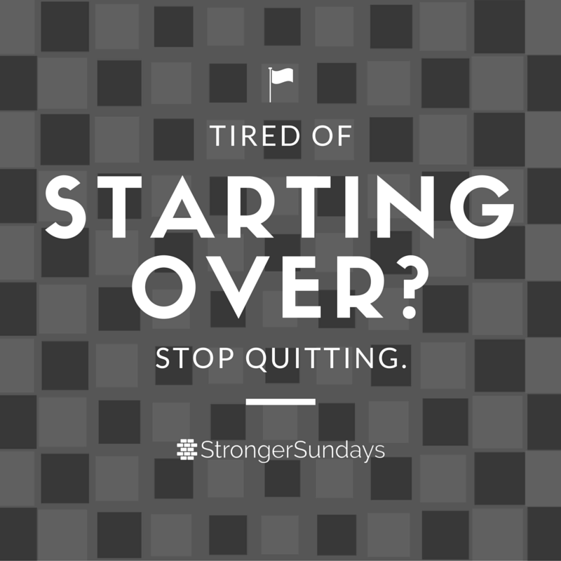 Tired of starting over?