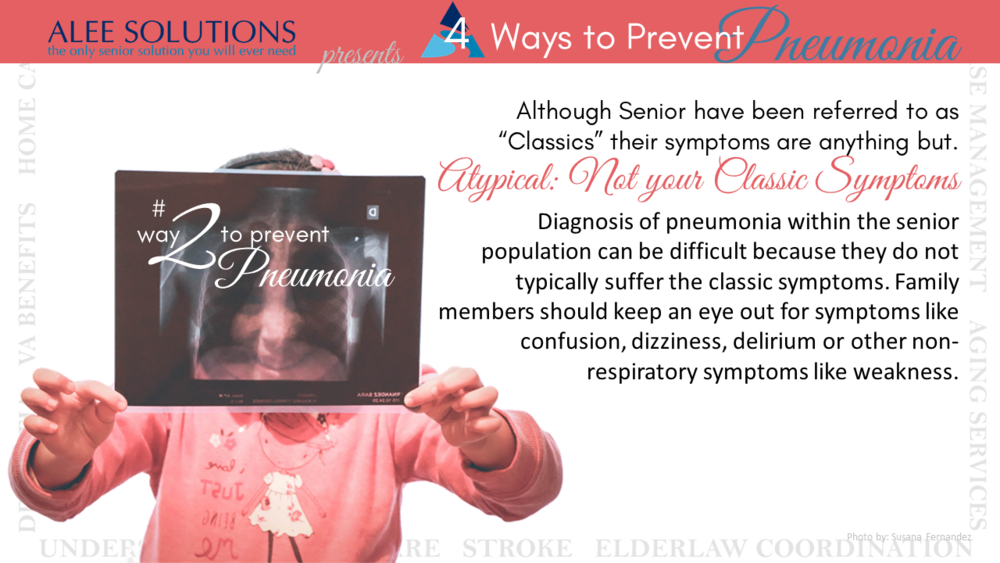 "Although Senior have been referred to as ""Classics"" their symptoms are anything but.  Atypical: Not your Classic Symptoms  Diagnosis of pneumonia within the senior population can be difficult because they do not typically suffer the classic symptoms. Family members should keep an eye out for symptoms like confusion, dizziness, delirium or other non-respiratory symptoms like weakness."