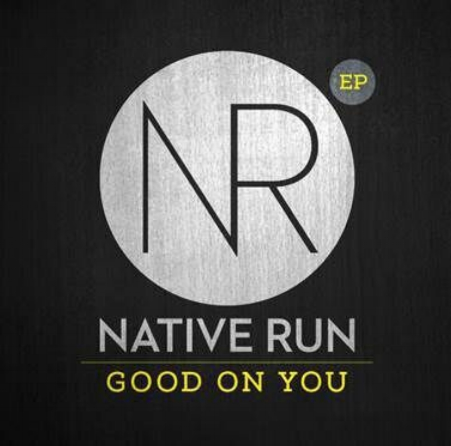 2014  Good On You (Moakler/Beauregard/Dawley)  |  Native Run  |  Good On You EP