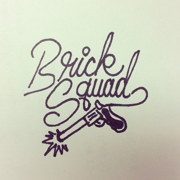 @bricksquad is the inspiration for the day #bricksquad #rap #lettering #trill #cursive #typography #design #hand-lettered #guns