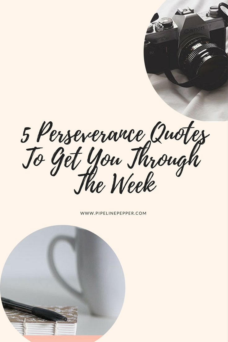 5 perseverance quotes to get you though the week