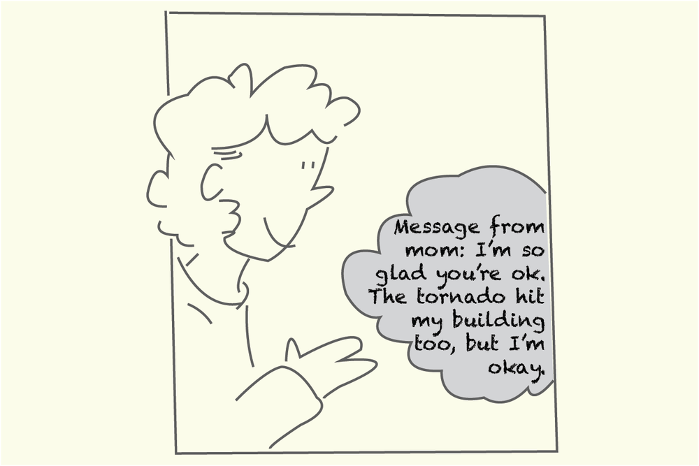 Later that afternoon, Susan receives a text message from her mom, who is safe at an emergency shelter.