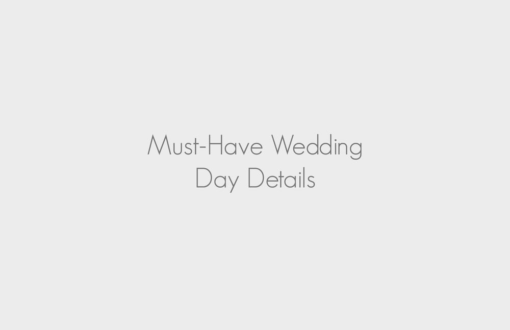 Must-Have Wedding Day Details.jpg