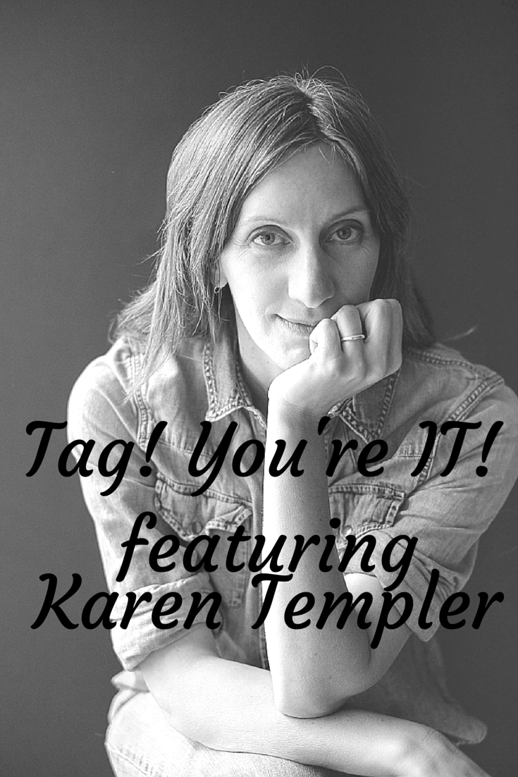 Tag! You're IT! Featuring Karen Templer