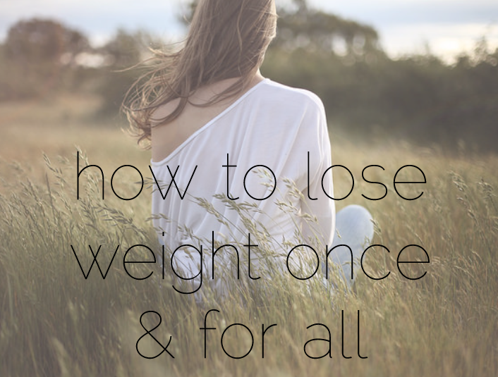 Lose Weight Once and For All