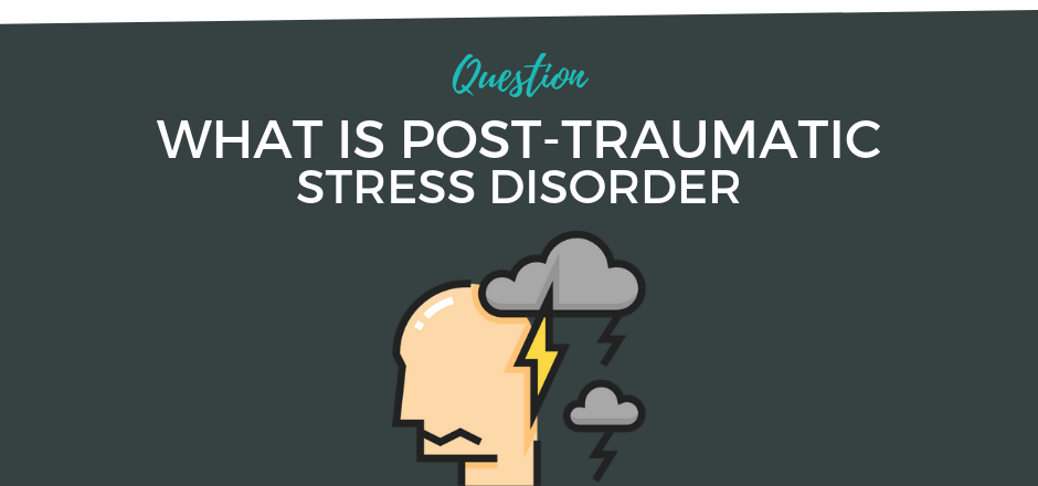 What is Post Traumatic Stress Disorder.png