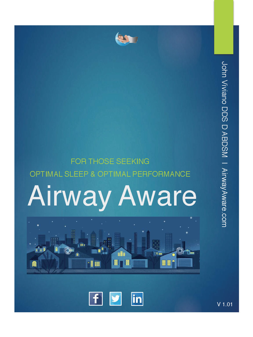 Be Airway Aware - This eBook is of interest to Human Resources Officers, Mentors, Coaches, Teachers, Clinicians, Parents or anyone seeking optimal sleep and optimal performance. Sleep should become one of the subjects you discuss, review and prioritize in your daily interactions.By optimizing sleep, you will optimize performance at home, school, in the workplace and on the playing field. You will be healthier and live a longer, happier life. All of this can be accomplished by no more effort than getting a good night's sleep!