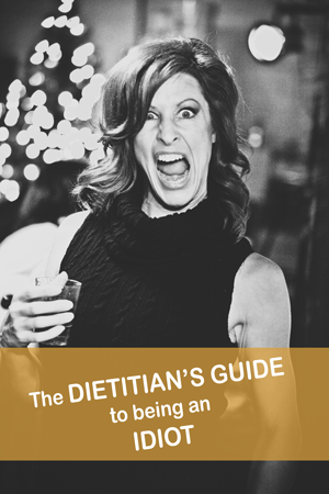 the-dietitians-guide-to-being-an-idiot.png