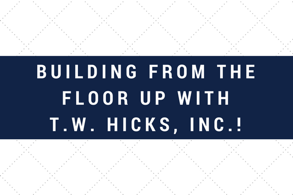 Building from the FLOOR Up with T.W. Hicks, Inc.!.png