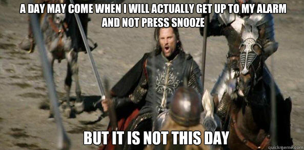 Some things are harder to commit to than others... Writing is easy, getting up after one snooze, not so easy.