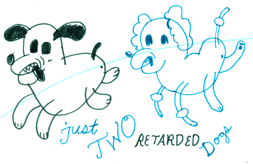 just two retarded dogs