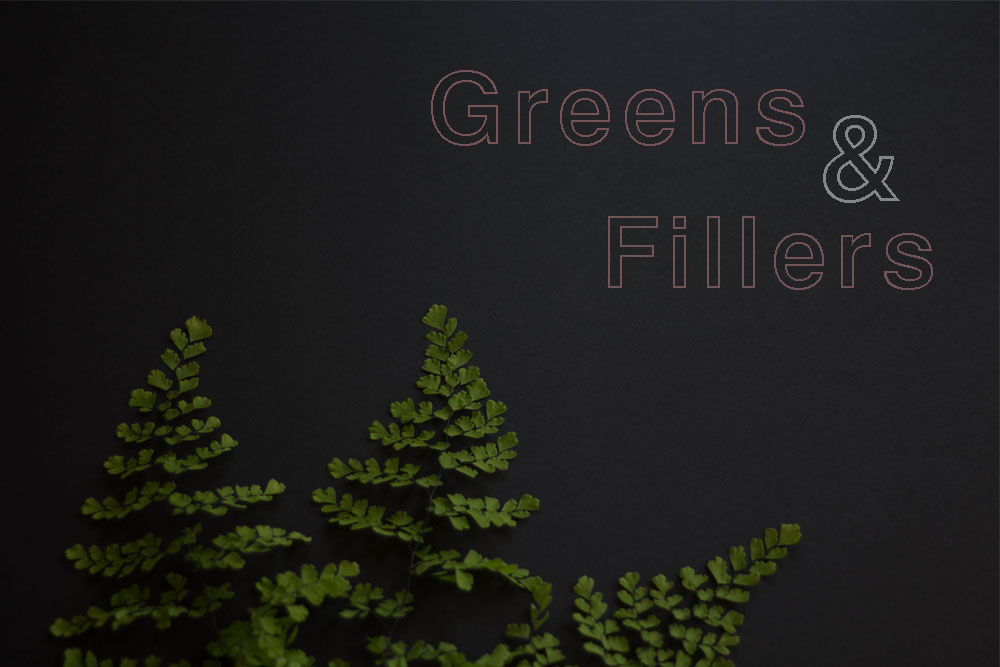 Greens & Fillers