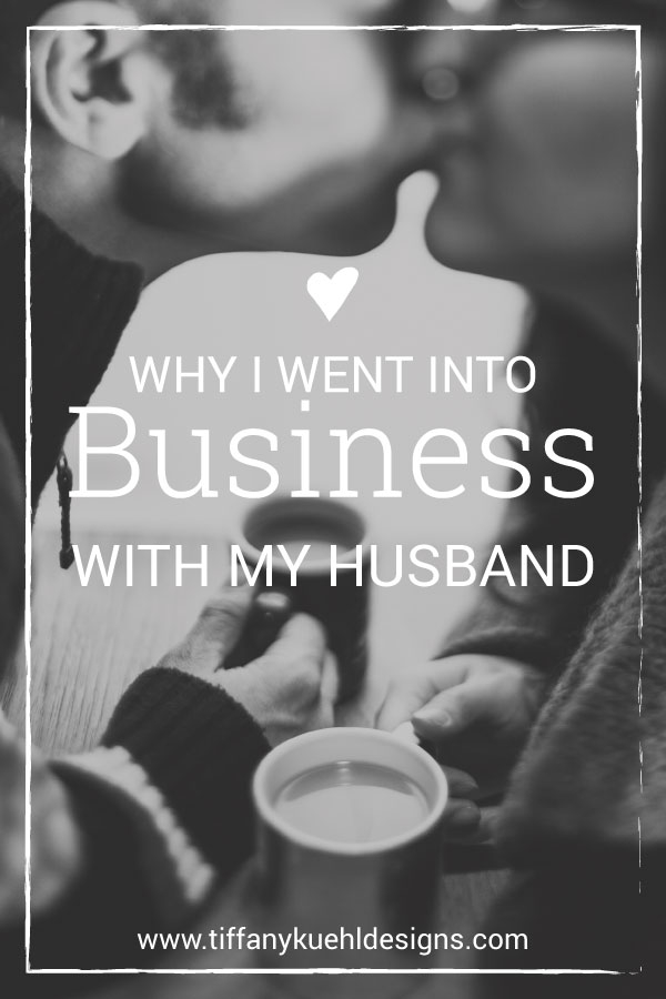 Why I Went Into Business With My Husband | Tiffany Kuehl Designs