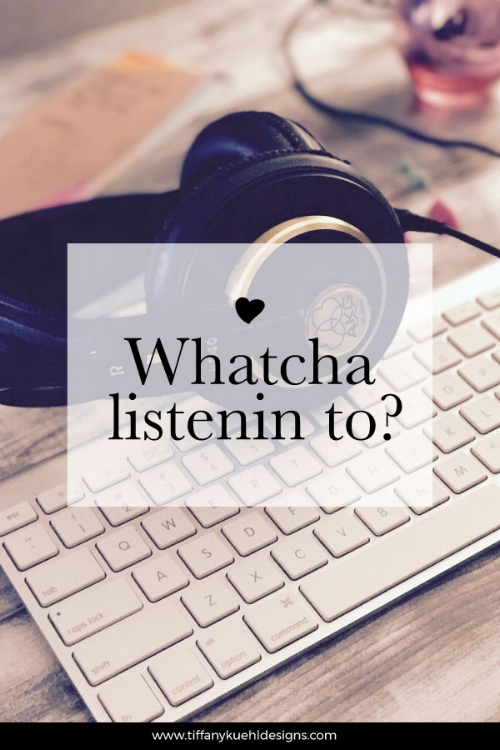 Whatcha listenin to? | Tiffany Kuehl Designs