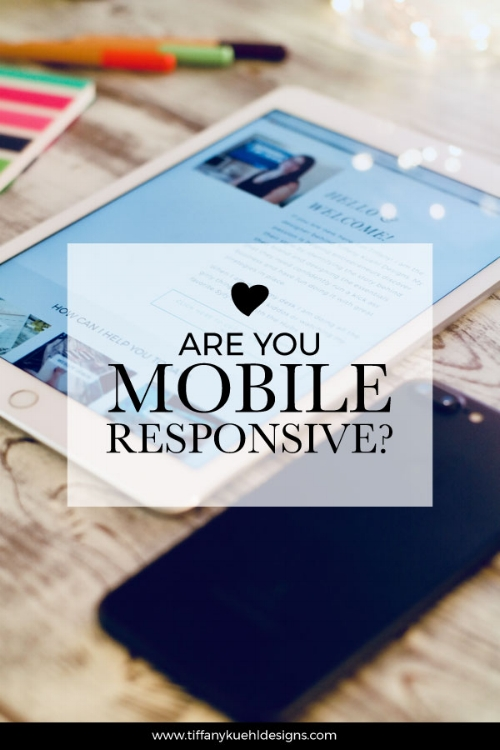 Are You Mobile Responsive | A Post By Tiffany Kuehl Designs