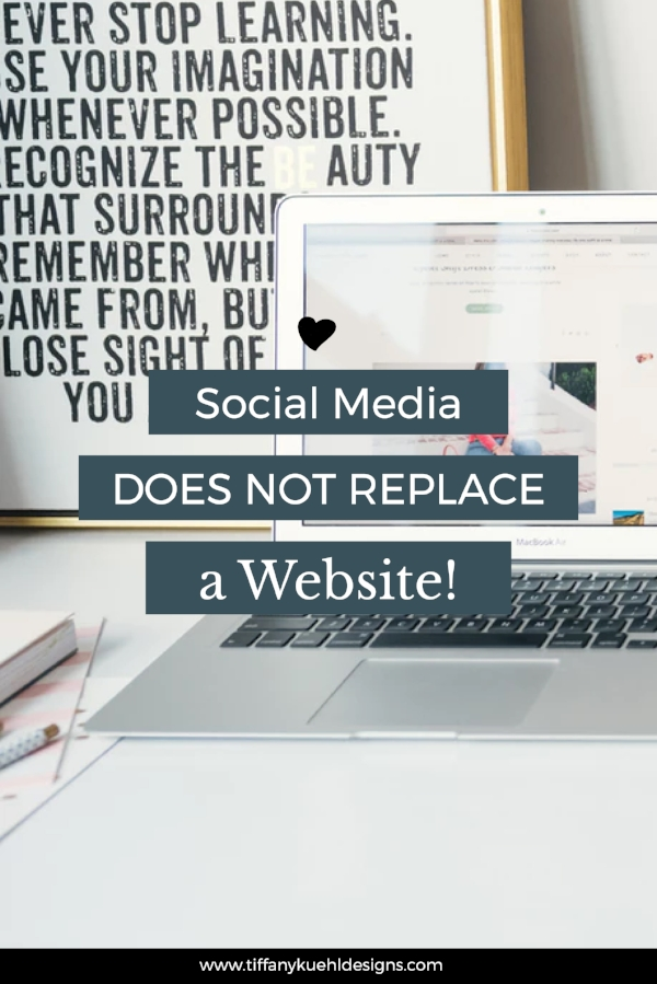 Social Media DOES NOT Replace Your Website! | Tiffany Kuehl Designs