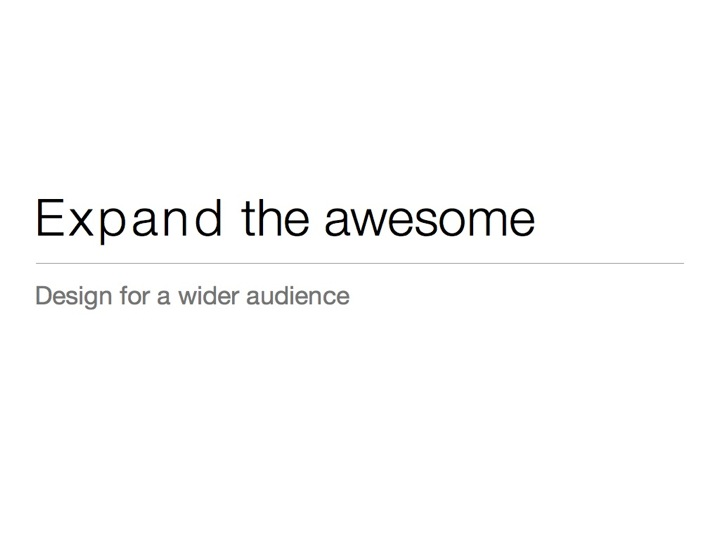 Expand the Awesome: Design for a wider audience title slide