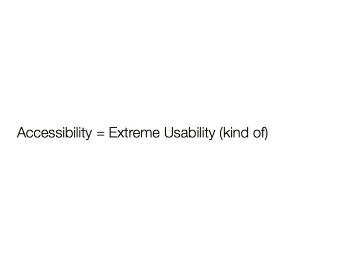 Accessibility = Extreme Usability (kind of)