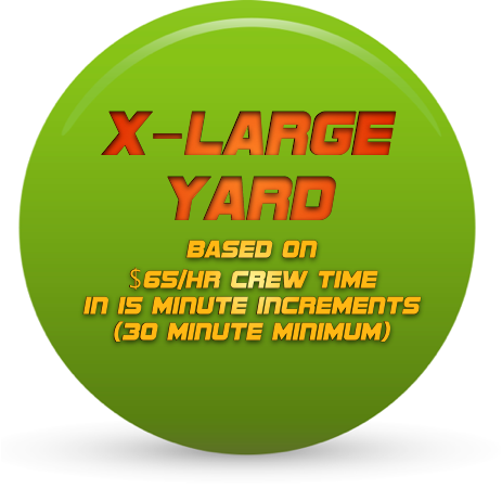 For 1/2 acre plus lots - No yard is too small for us.  We can agree on a fixed price after the first visit. Not sure? Submit your address and we will get back to you with your yard size.