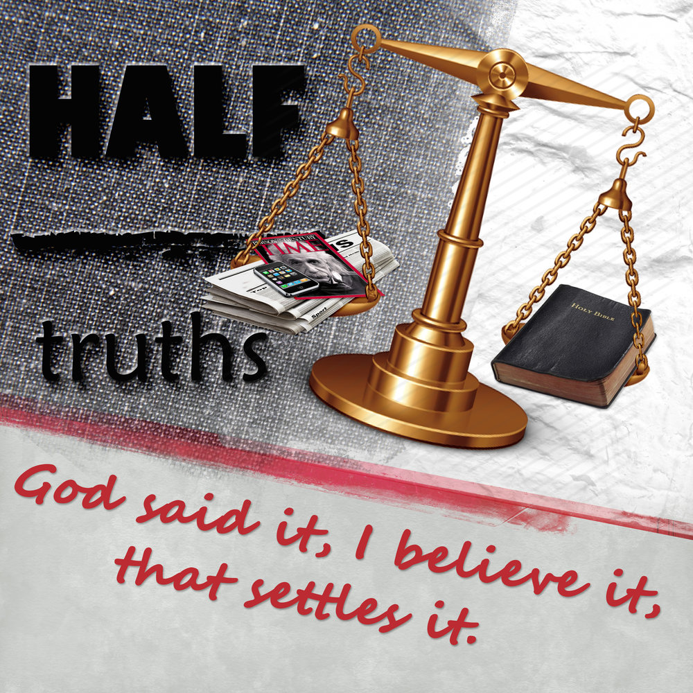 Half Truths Sermon Series September 11-October 2