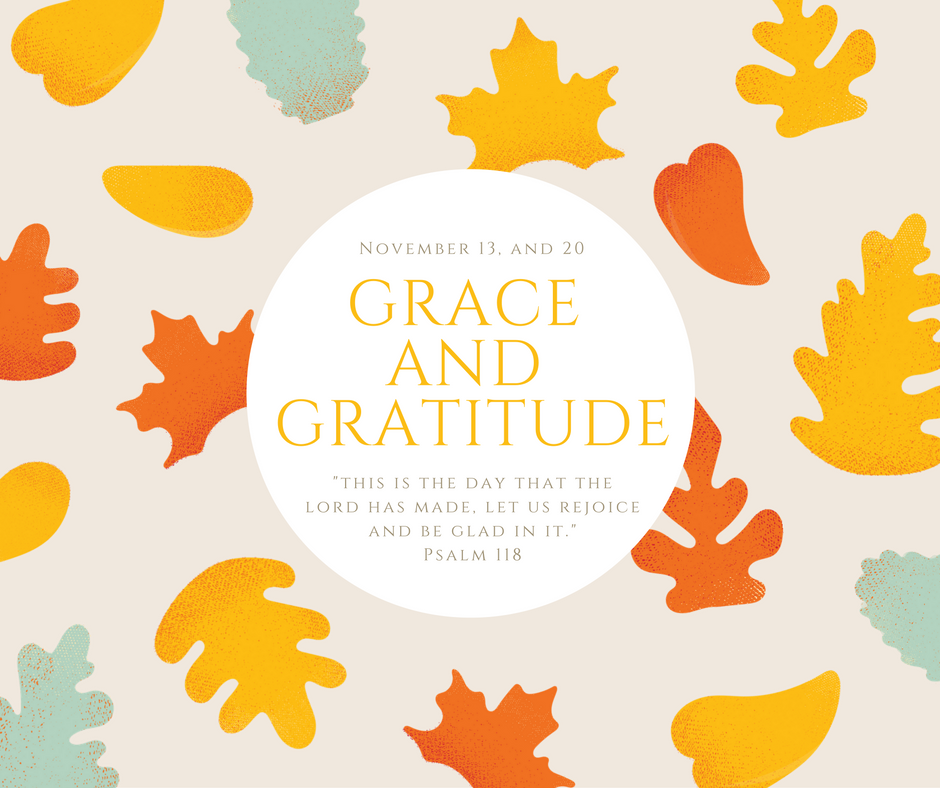 Grace and Gratitude November 13 and 20 Click on Image for sermons.