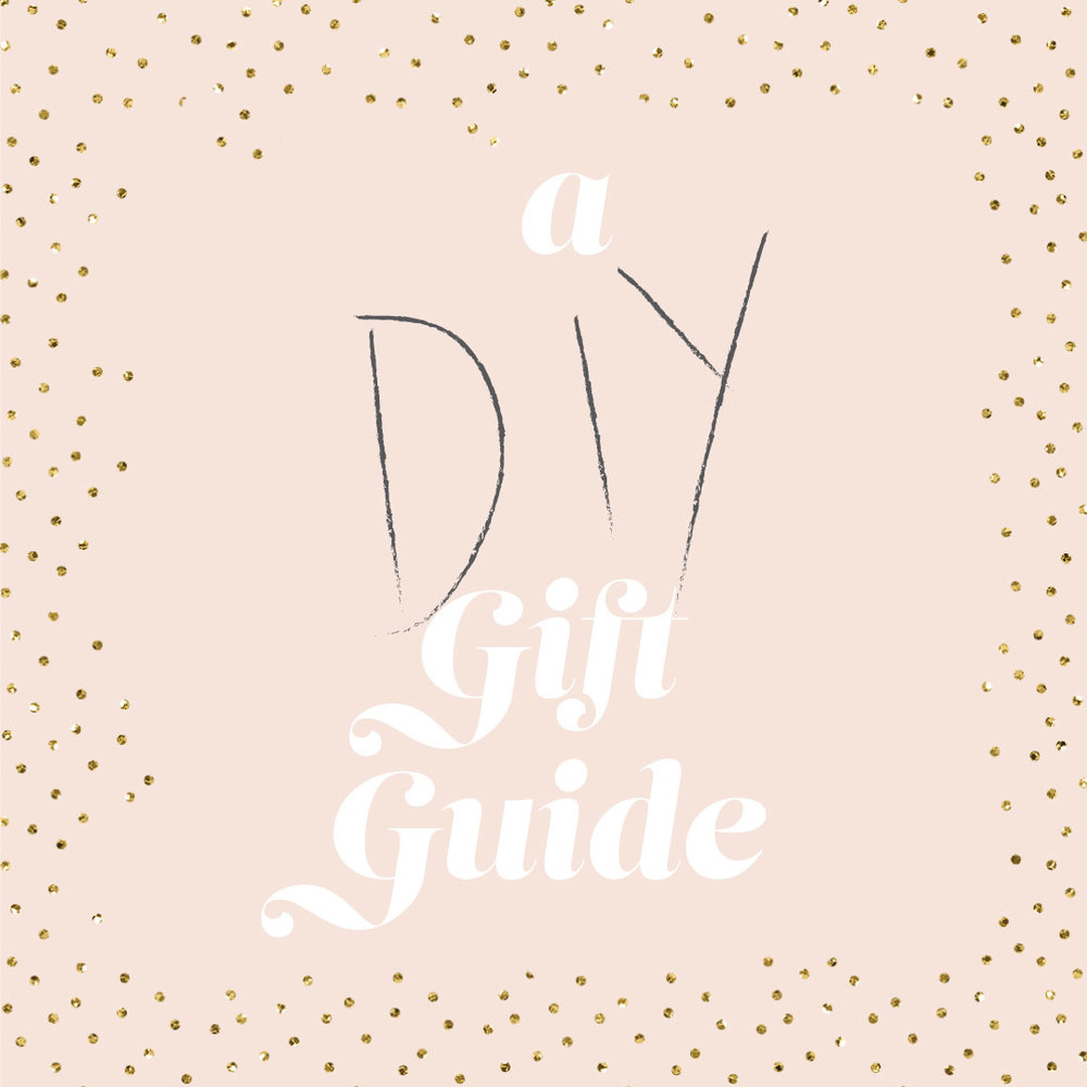 A DIY Gift Guide