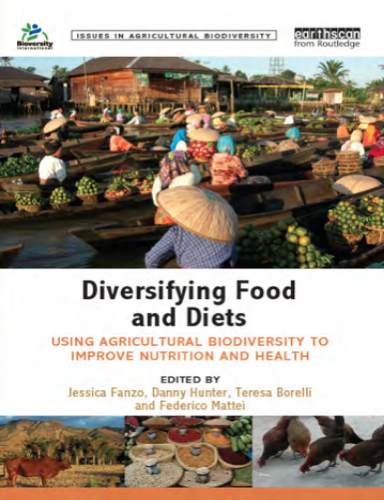 Utilising agricultural biodiversity to improve diets and nutrition - with useful case studies. Biodiversity  International 2013