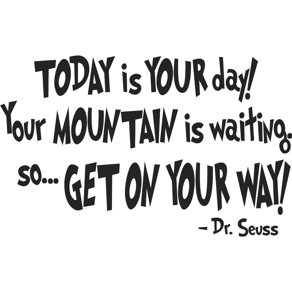 Dr-Seuss-TODAY-iS-YOUR-day-live your bucket list life