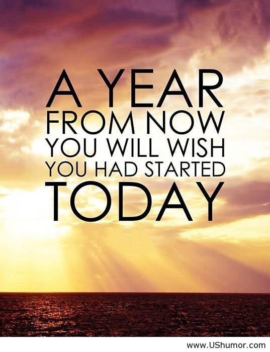 during your bucket list life - a year from now you will have wished you had started today