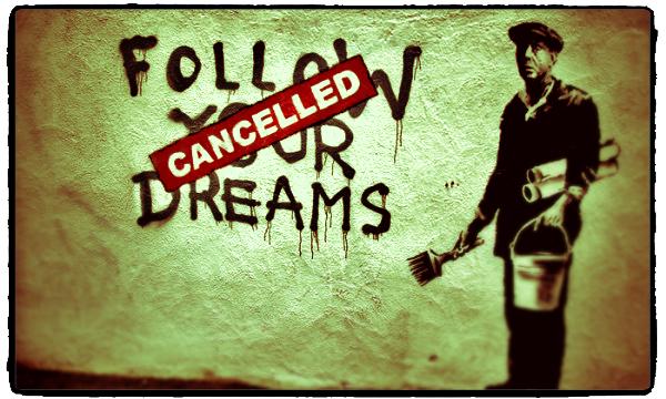 Follow-your-dreams-cancelled_2.jpg