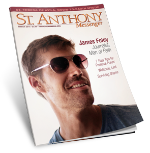 The March issue features an impactful article by Donis Tracy about James Foley, a journalist killed by ISIS whose Catholic faith was a sure and quiet strength.  You can also read this article online at the  St. Anthony Messenger website .