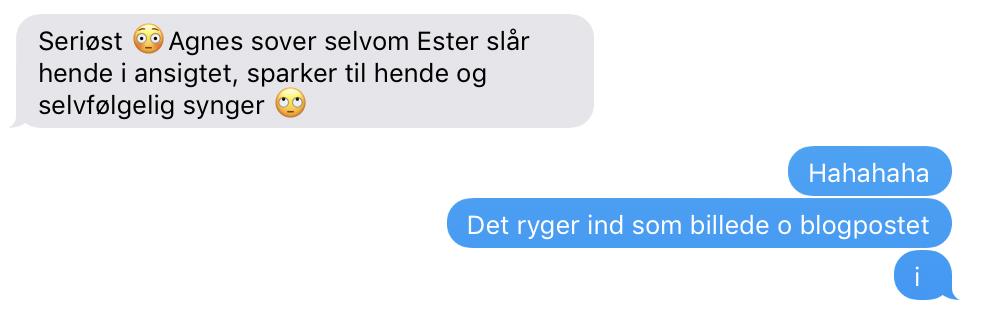 Jeg fik denne SMS en aften, hvor jeg var ovre at træne, mens Anne puttede begge børn i Esters tremmeseng (på Agnes' opfordring).