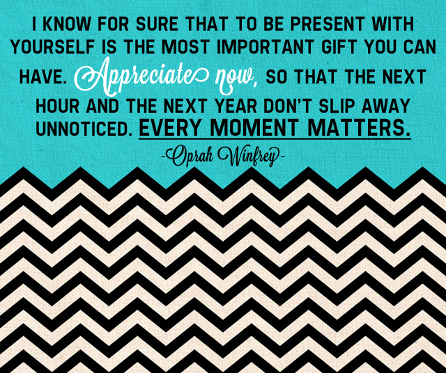 Oprah Winfrey Quote, Appreciate the Moment