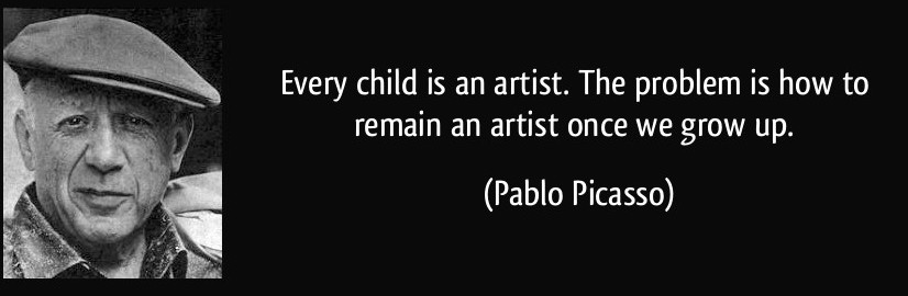 quote-every-child-is-an-artist-the-problem-is-how-to-remain-an-artist-once-we-grow-up-pablo-picasso-145457 copy.jpg