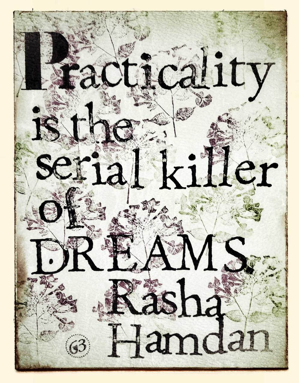 Quote_63_Practicality-is-the-seriral-killer-of-dreams.jpg