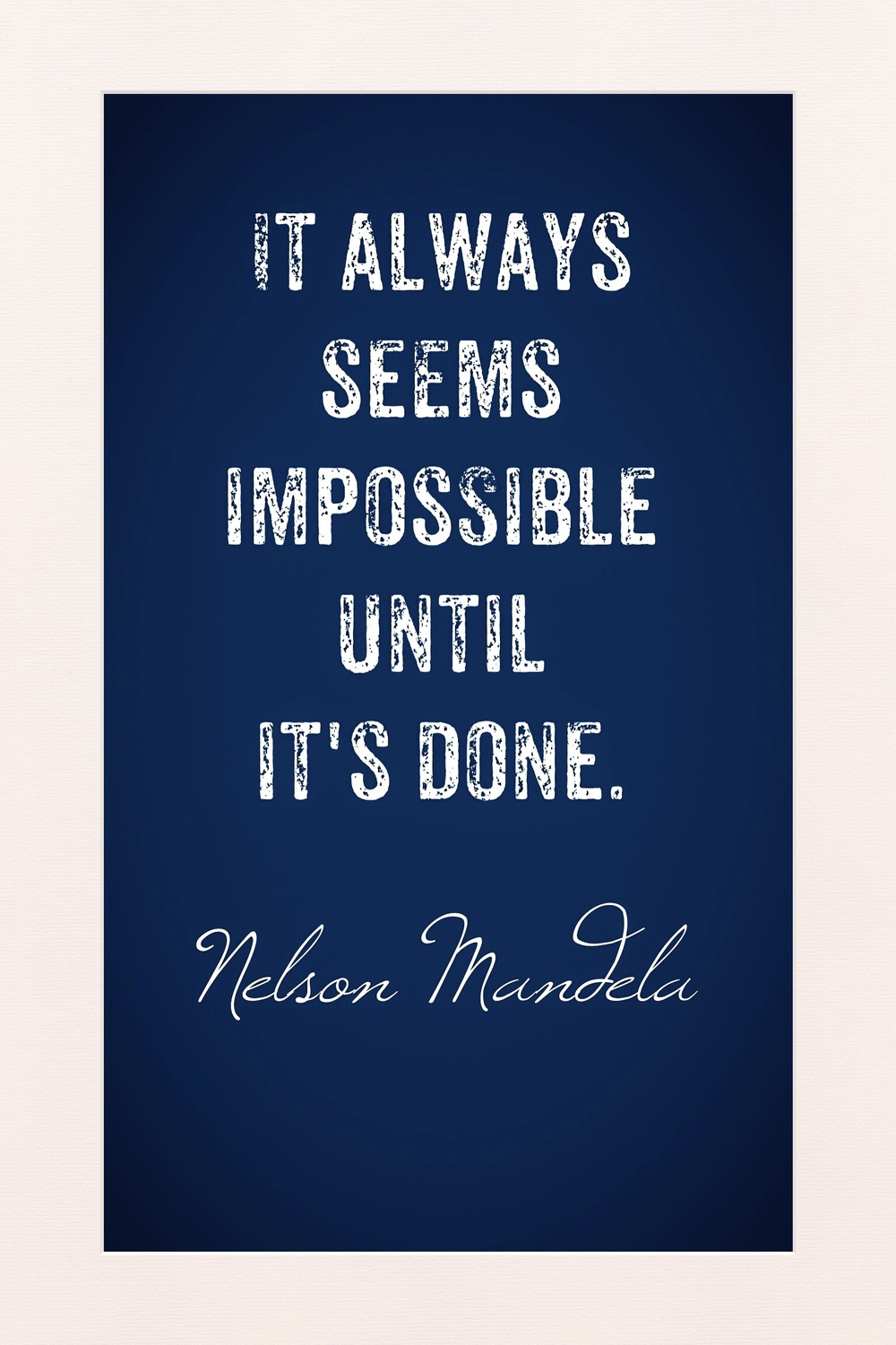 """""""It always seems impossible until it's done."""" -Nelson Mandela [Not rubber stamped, made on my phone]"""