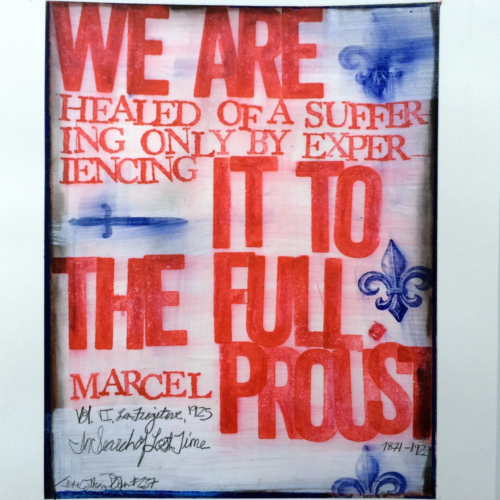 """""""We are healed of a suffering only by experiencing it to the full."""" -Marcel Proust"""