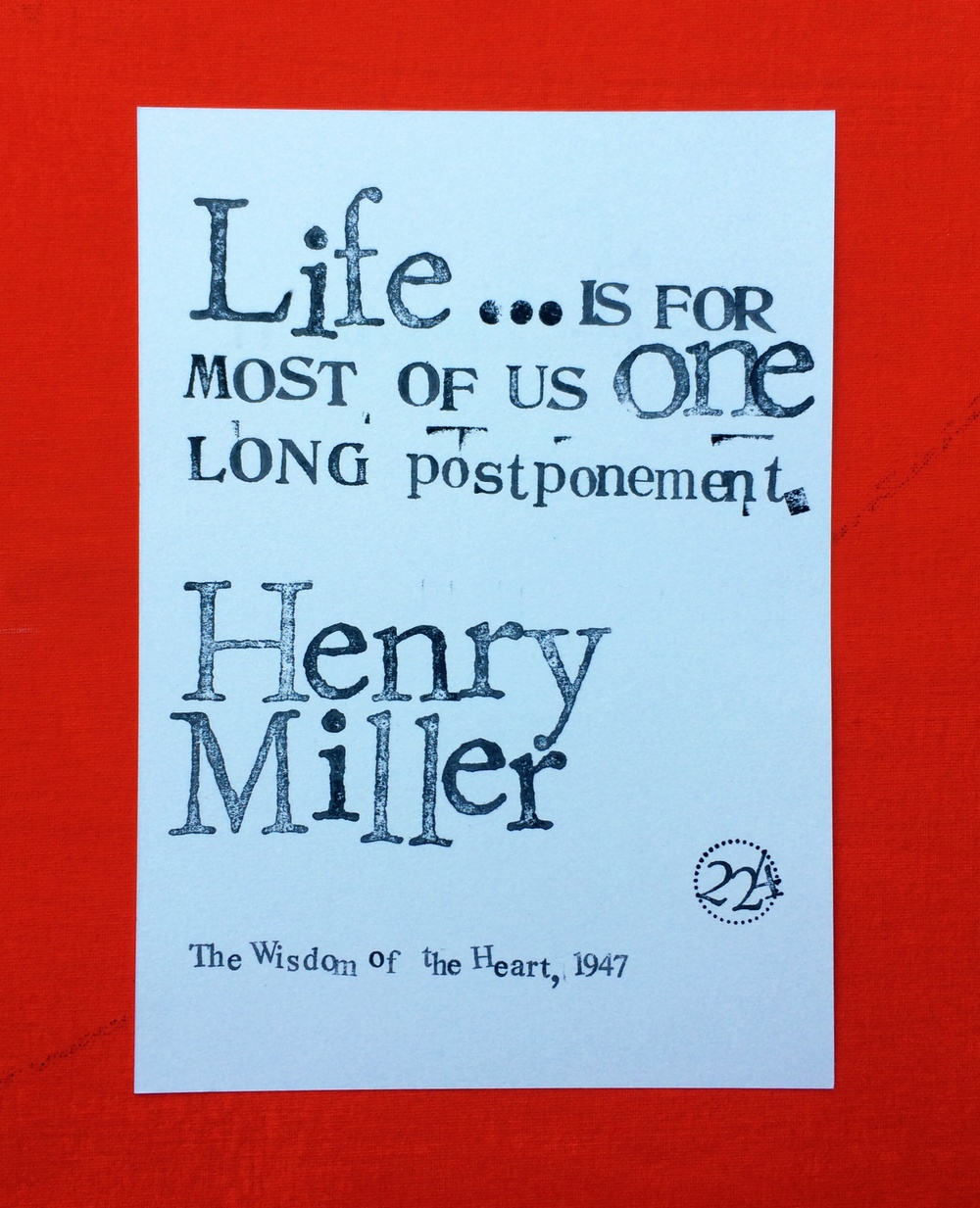 """Life is for most of us, one long postponement."" -Henry Miller"